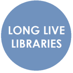 LONG LIVE LIBRARIES
